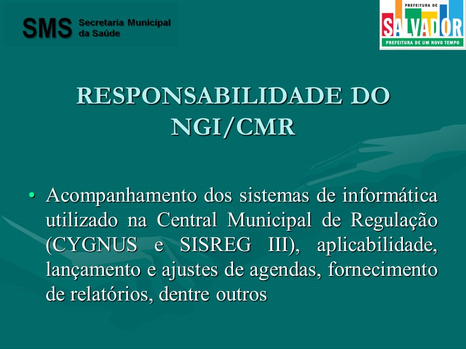 RESPONSABILIDADE DO NGI/CMR Acompanhamento dos sistemas de informática utilizado na Central Municipal de Regulação (CYGNUS e SISREG III), aplicabilida