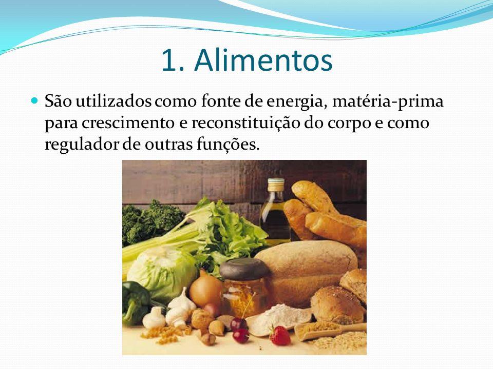1. Alimentos São utilizados como fonte de energia, matéria-prima para crescimento e reconstituição do corpo e como regulador de outras funções.