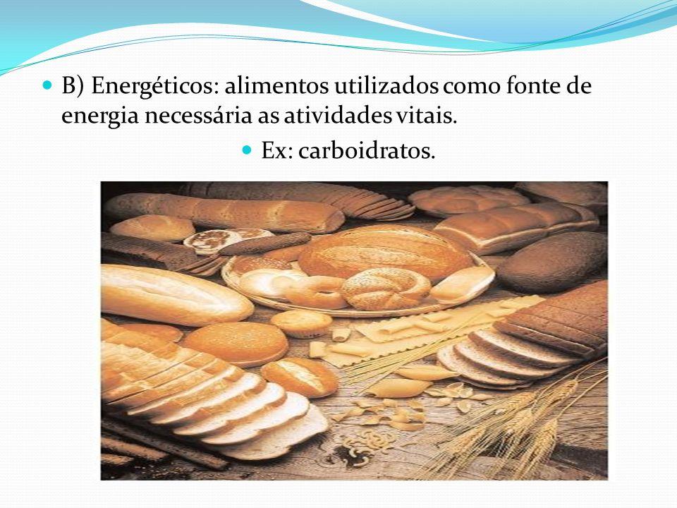 B) Energéticos: alimentos utilizados como fonte de energia necessária as atividades vitais. Ex: carboidratos.