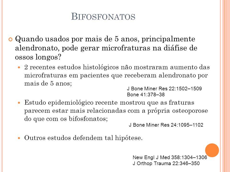 B IFOSFONATOS Quando usados por mais de 5 anos, principalmente alendronato, pode gerar microfraturas na diáfise de ossos longos? 2 recentes estudos hi