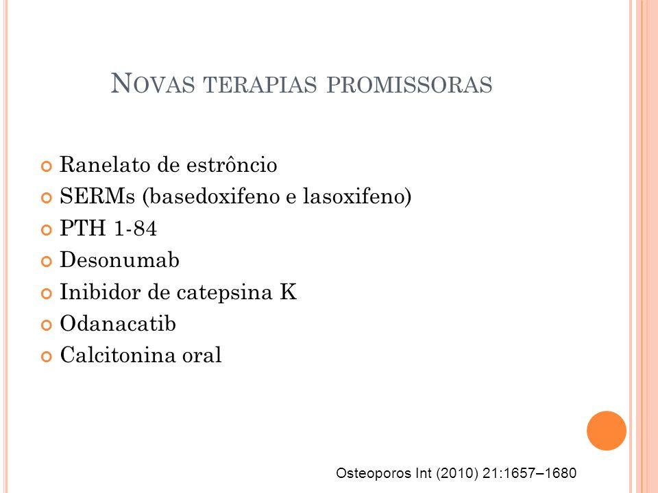N OVAS TERAPIAS PROMISSORAS Ranelato de estrôncio SERMs (basedoxifeno e lasoxifeno) PTH 1-84 Desonumab Inibidor de catepsina K Odanacatib Calcitonina