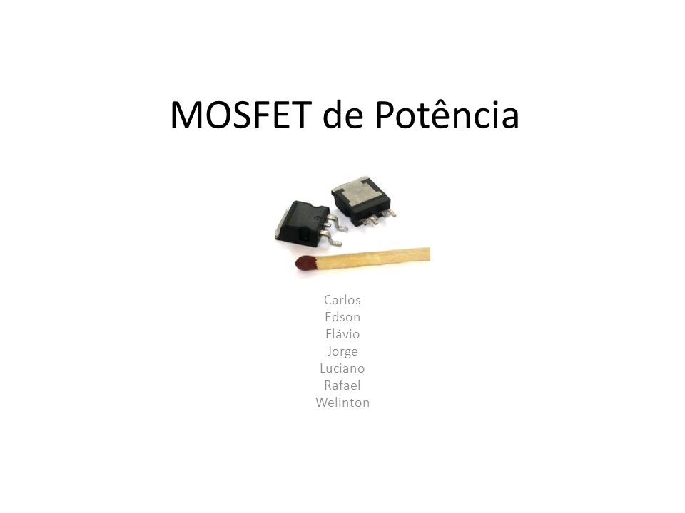 MOSFET de Potência Carlos Edson Flávio Jorge Luciano Rafael Welinton