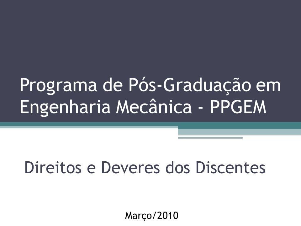 Programa de Pós-Graduação em Engenharia Mecânica - PPGEM Direitos e Deveres dos Discentes Março/2010