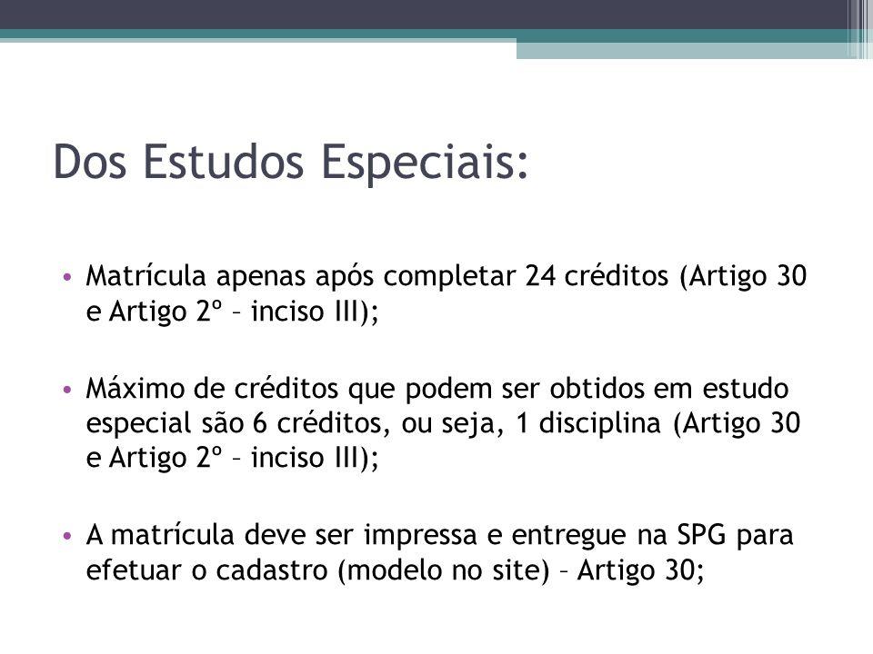 Dos Estudos Especiais: Matrícula apenas após completar 24 créditos (Artigo 30 e Artigo 2º – inciso III); Máximo de créditos que podem ser obtidos em e