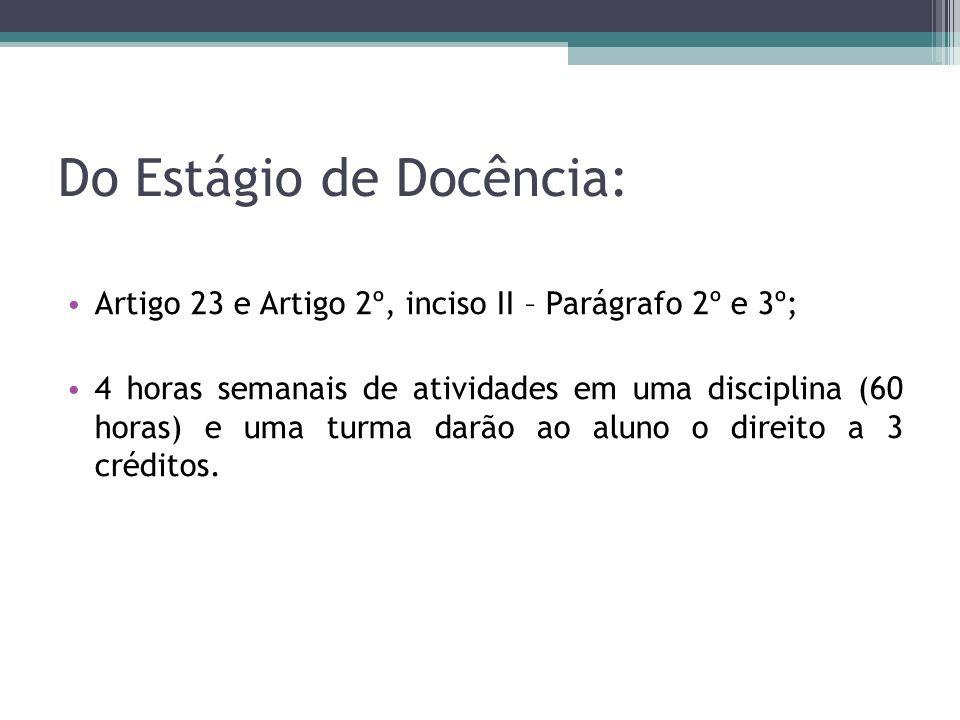 Do Estágio de Docência: Artigo 23 e Artigo 2º, inciso II – Parágrafo 2º e 3º; 4 horas semanais de atividades em uma disciplina (60 horas) e uma turma