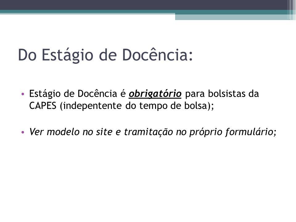Do Estágio de Docência: Estágio de Docência é obrigatório para bolsistas da CAPES (indepentente do tempo de bolsa); Ver modelo no site e tramitação no