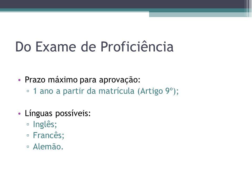 Do Exame de Proficiência Prazo máximo para aprovação: 1 ano a partir da matrícula (Artigo 9º); Línguas possíveis: Inglês; Francês; Alemão.