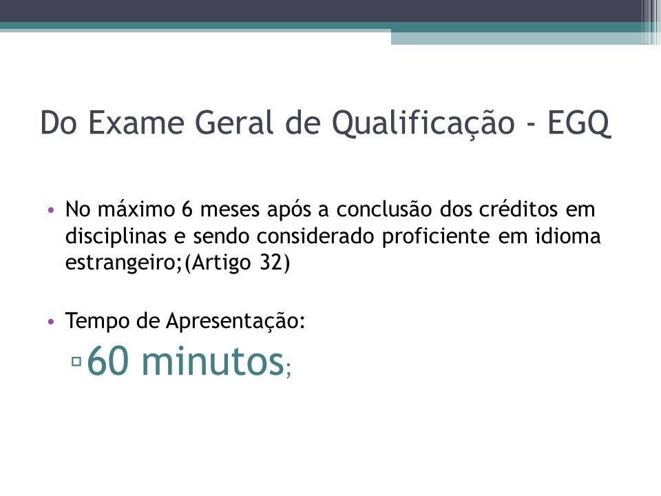 Do Exame Geral de Qualificação - EGQ No máximo 6 meses após a conclusão dos créditos em disciplinas e sendo considerado proficiente em idioma estrange