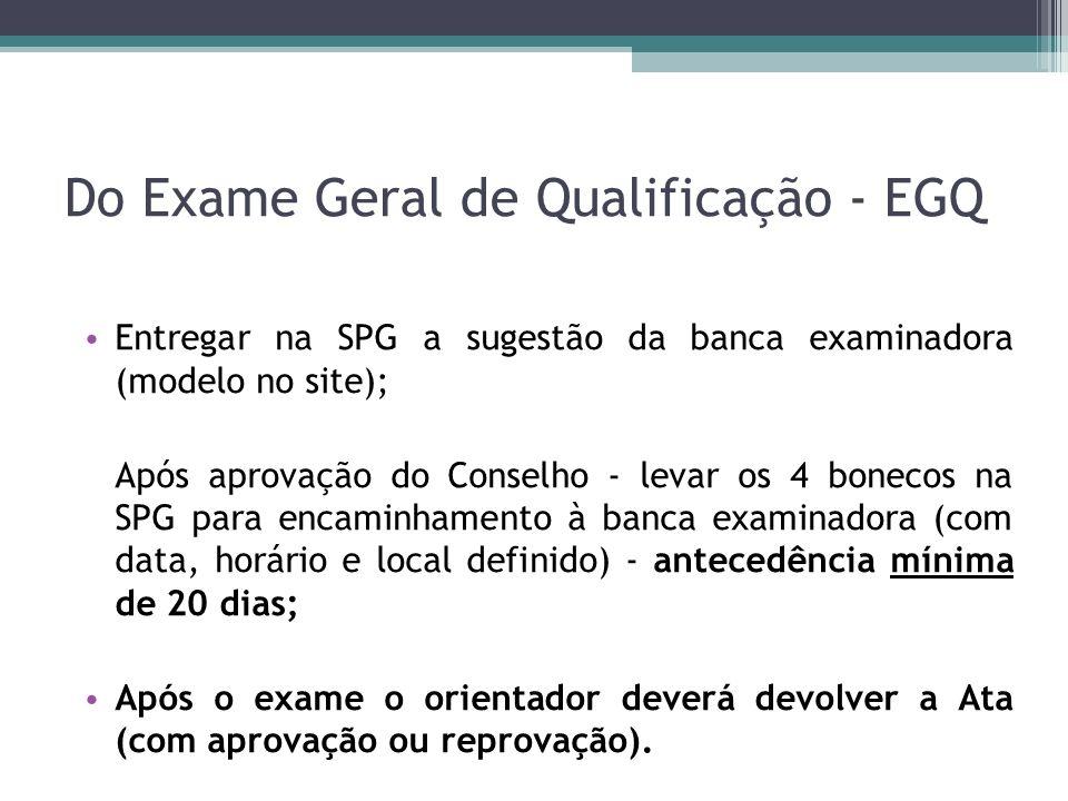 Do Exame Geral de Qualificação - EGQ Entregar na SPG a sugestão da banca examinadora (modelo no site); Após aprovação do Conselho - levar os 4 bonecos