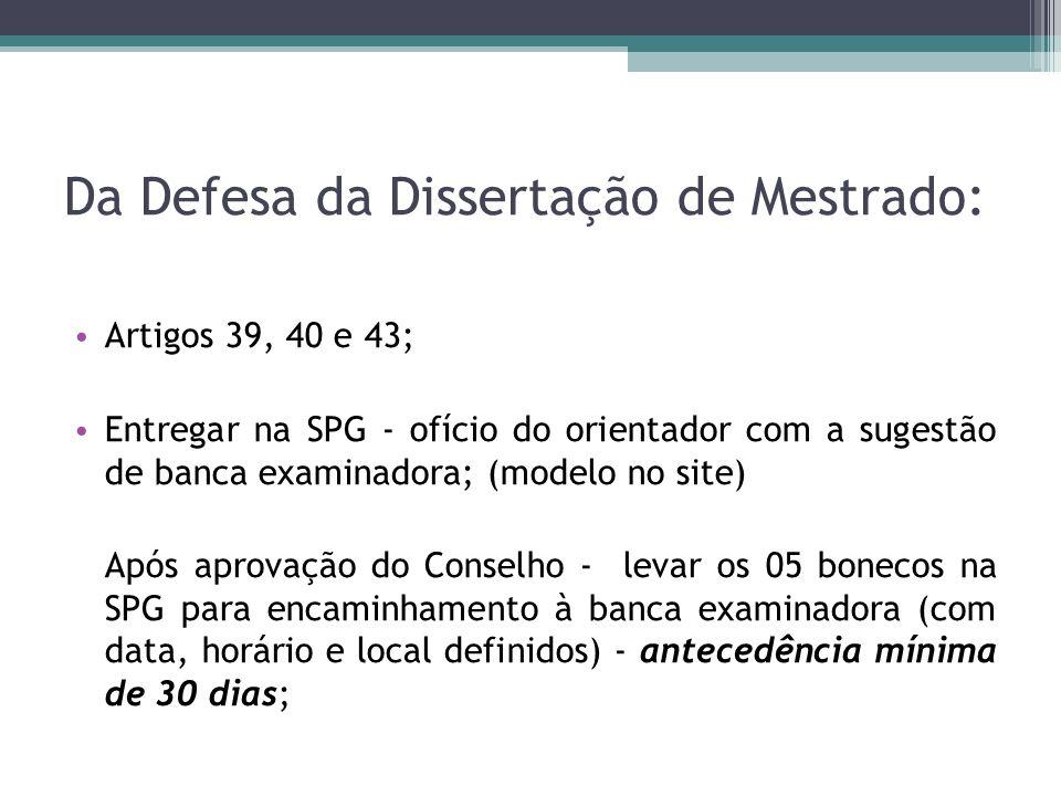 Da Defesa da Dissertação de Mestrado: Artigos 39, 40 e 43; Entregar na SPG - ofício do orientador com a sugestão de banca examinadora; (modelo no site