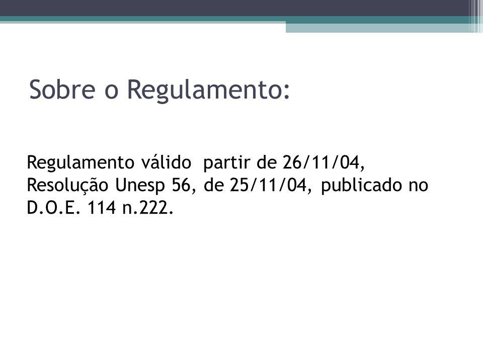 Sobre o Regulamento: Regulamento válido partir de 26/11/04, Resolução Unesp 56, de 25/11/04, publicado no D.O.E. 114 n.222.