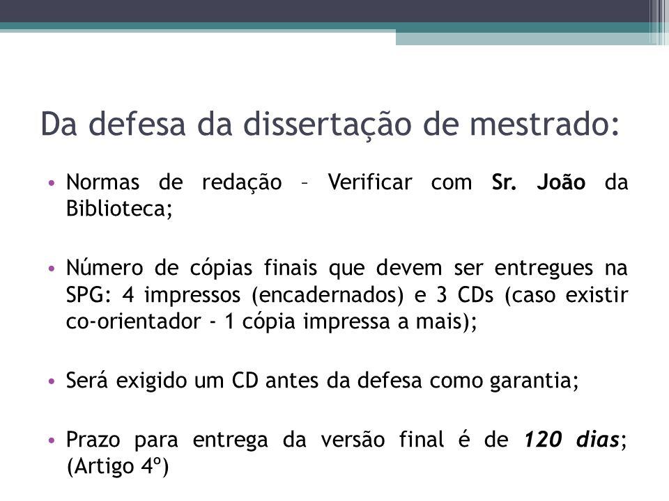 Da defesa da dissertação de mestrado: Normas de redação – Verificar com Sr. João da Biblioteca; Número de cópias finais que devem ser entregues na SPG