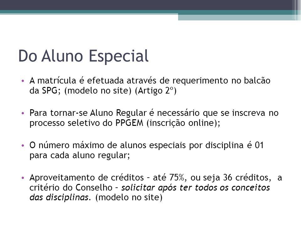 Do Aluno Especial A matrícula é efetuada através de requerimento no balcão da SPG; (modelo no site) (Artigo 2º) Para tornar-se Aluno Regular é necessá