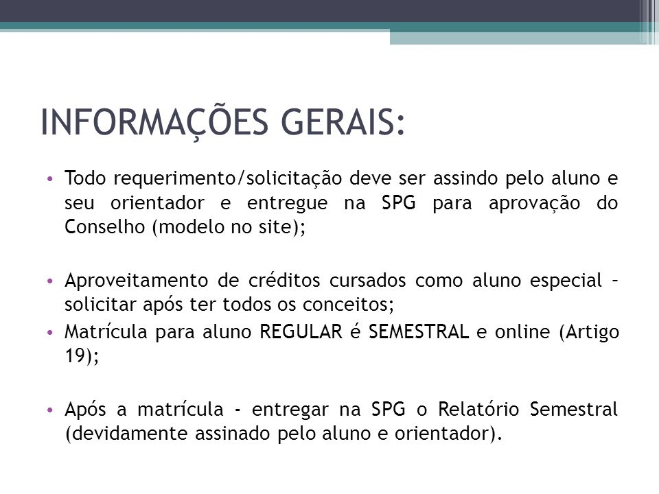 INFORMAÇÕES GERAIS: Todo requerimento/solicitação deve ser assindo pelo aluno e seu orientador e entregue na SPG para aprovação do Conselho (modelo no