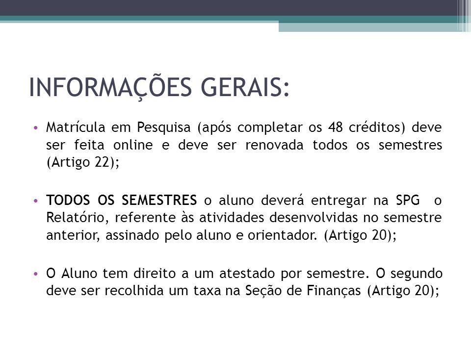 INFORMAÇÕES GERAIS: Matrícula em Pesquisa (após completar os 48 créditos) deve ser feita online e deve ser renovada todos os semestres (Artigo 22); TO