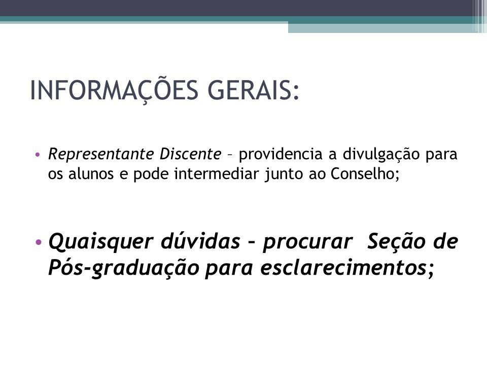 INFORMAÇÕES GERAIS: Representante Discente – providencia a divulgação para os alunos e pode intermediar junto ao Conselho; Quaisquer dúvidas – procura