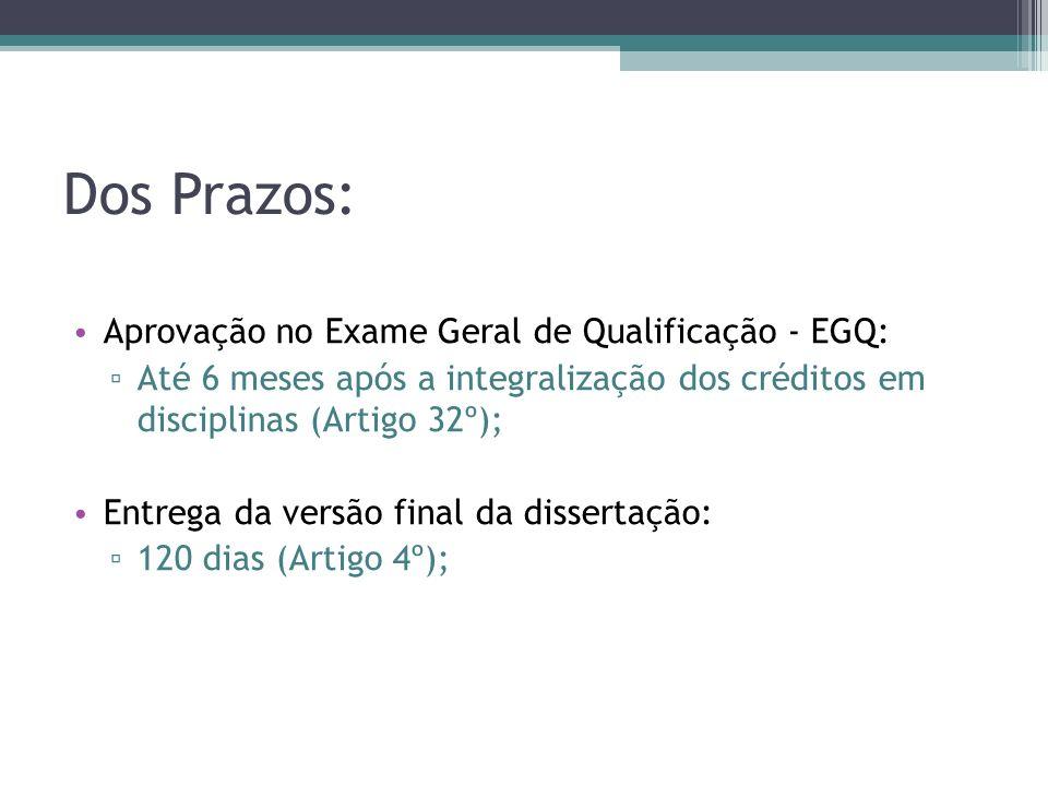 Dos Prazos: Aprovação no Exame Geral de Qualificação - EGQ: Até 6 meses após a integralização dos créditos em disciplinas (Artigo 32º); Entrega da ver
