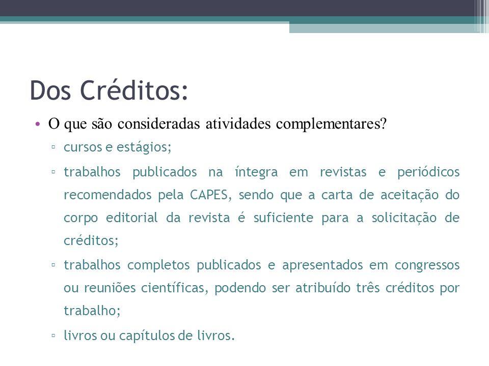 Dos Créditos: Número máximo de créditos em atividades complementares: 6 créditos (Artigo 3º); Número de créditos para elaboração da dissertação: 48 créditos (Artigo 5º); P razo para integralização dos créditos em disciplinas: 18 meses (Artigo 4º).