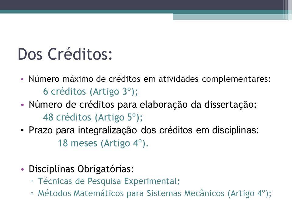 Dos Créditos: Número máximo de créditos em atividades complementares: 6 créditos (Artigo 3º); Número de créditos para elaboração da dissertação: 48 cr