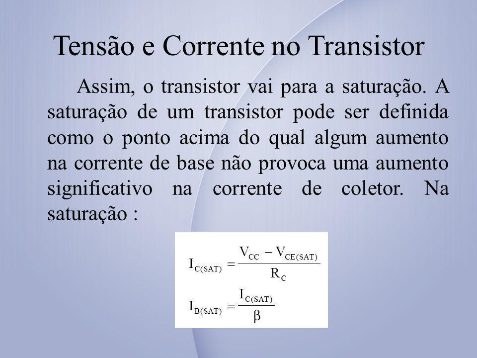 Tensão e Corrente no Transistor Assim, o transistor vai para a saturação. A saturação de um transistor pode ser definida como o ponto acima do qual al
