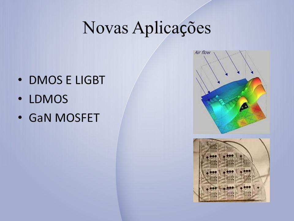 Novas Aplica ç ões DMOS E LIGBT LDMOS GaN MOSFET