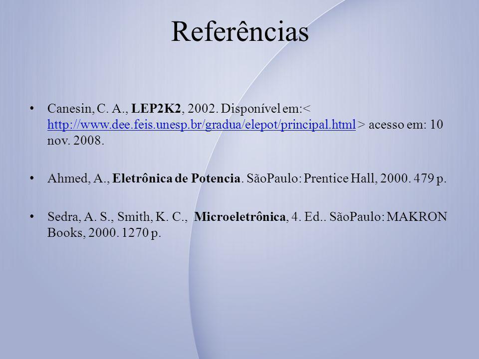 Referências Canesin, C. A., LEP2K2, 2002. Disponível em: acesso em: 10 nov. 2008. http://www.dee.feis.unesp.br/gradua/elepot/principal.html Ahmed, A.,