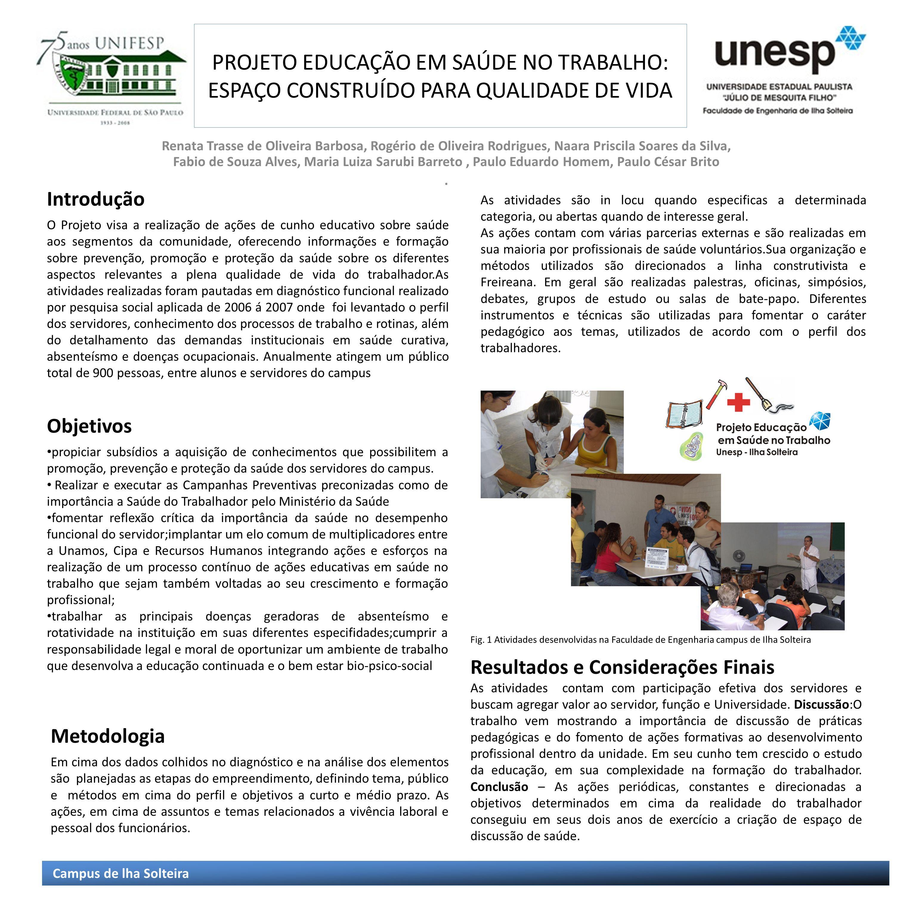 PROJETO EDUCAÇÃO EM SAÚDE NO TRABALHO: ESPAÇO CONSTRUÍDO PARA QUALIDADE DE VIDA Renata Trasse de Oliveira Barbosa, Rogério de Oliveira Rodrigues, Naar