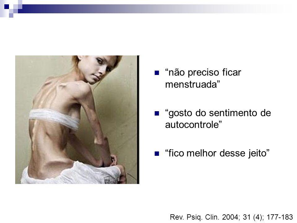não preciso ficar menstruada gosto do sentimento de autocontrole fico melhor desse jeito Rev. Psiq. Clin. 2004; 31 (4); 177-183