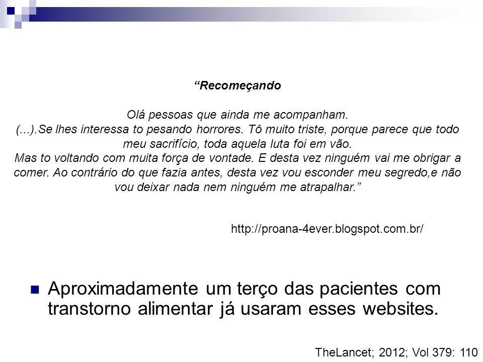 Aproximadamente um terço das pacientes com transtorno alimentar já usaram esses websites. TheLancet; 2012; Vol 379: 110 Recomeçando Olá pessoas que ai