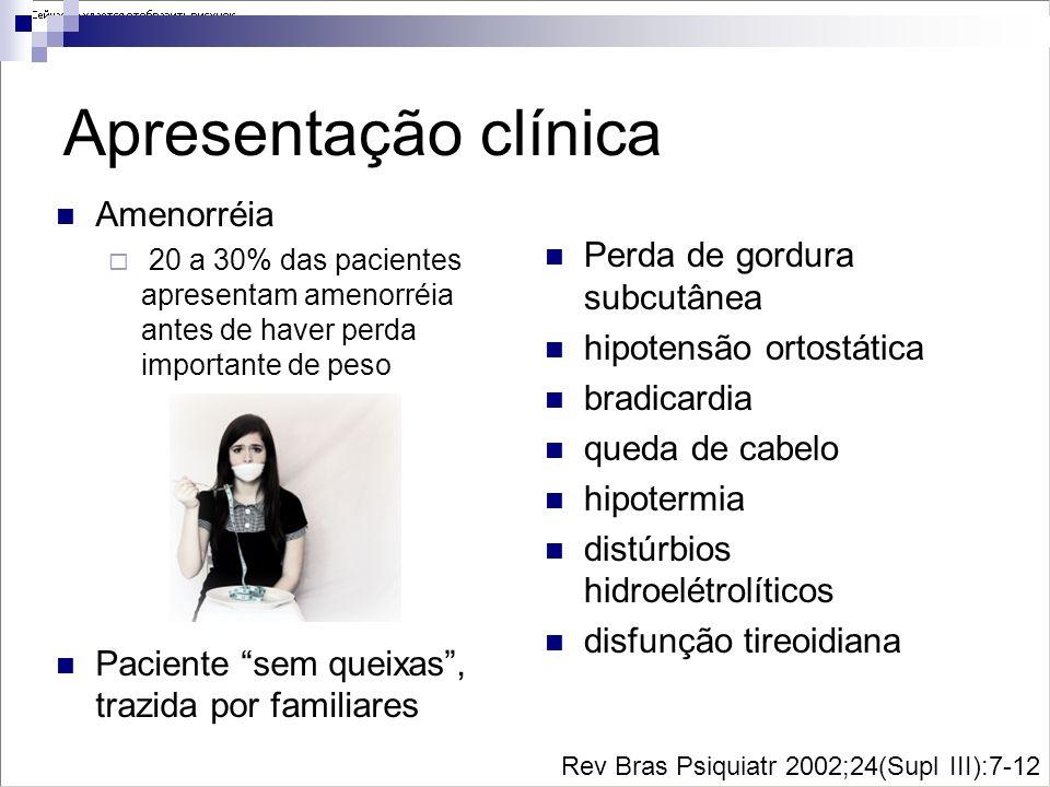 Apresentação clínica Amenorréia 20 a 30% das pacientes apresentam amenorréia antes de haver perda importante de peso Paciente sem queixas, trazida por