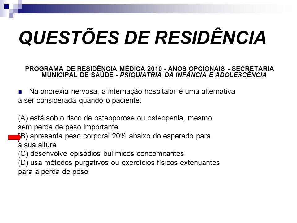 QUESTÕES DE RESIDÊNCIA PROGRAMA DE RESIDÊNCIA MÉDICA 2010 - ANOS OPCIONAIS - SECRETARIA MUNICIPAL DE SAÚDE - PSIQUIATRIA DA INFÂNCIA E ADOLESCÊNCIA Na