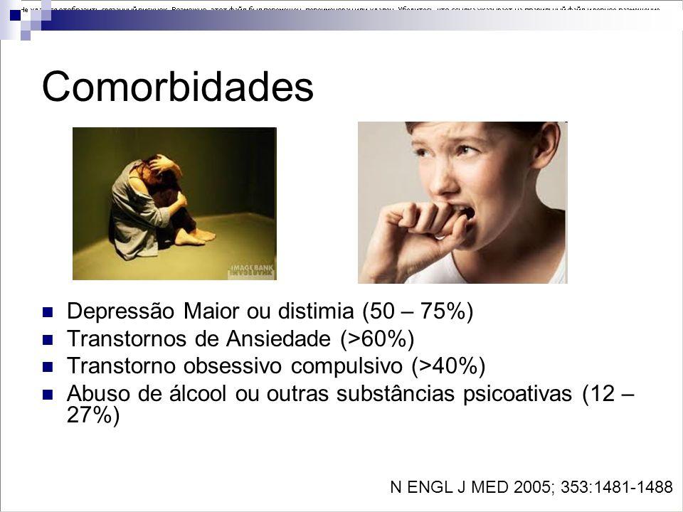 Comorbidades Depressão Maior ou distimia (50 – 75%) Transtornos de Ansiedade (>60%) Transtorno obsessivo compulsivo (>40%) Abuso de álcool ou outras s