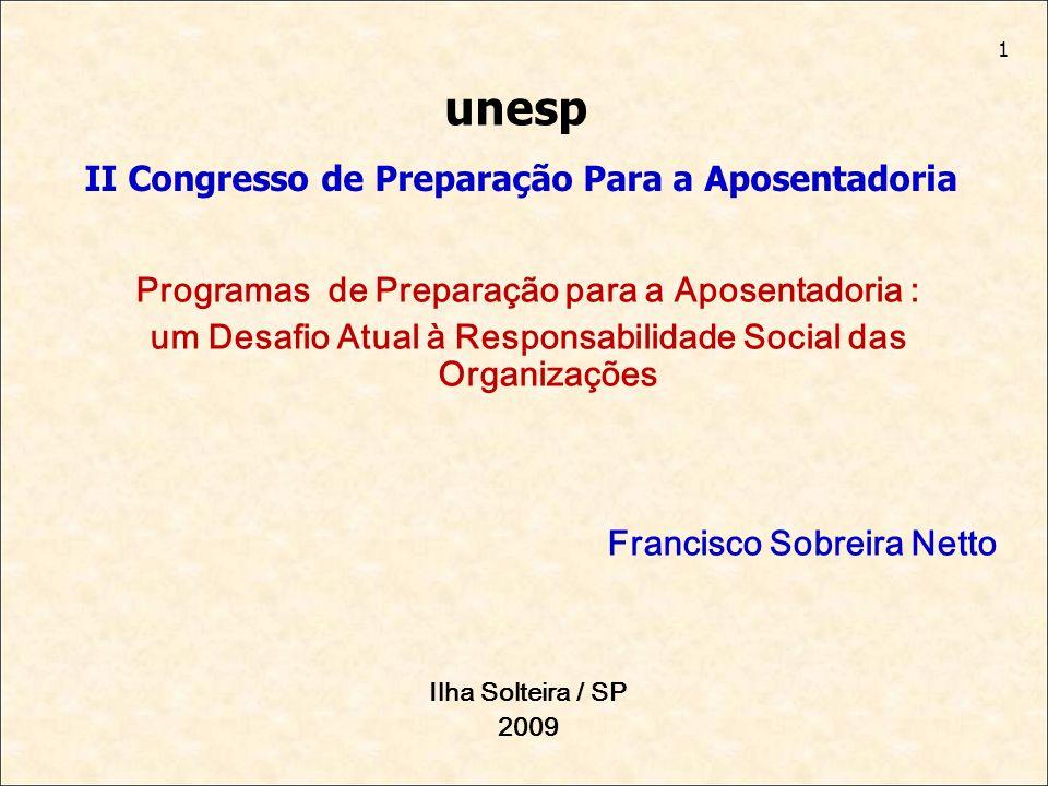 1 Programas de Preparação para a Aposentadoria : um Desafio Atual à Responsabilidade Social das Organizações Francisco Sobreira Netto Ilha Solteira /