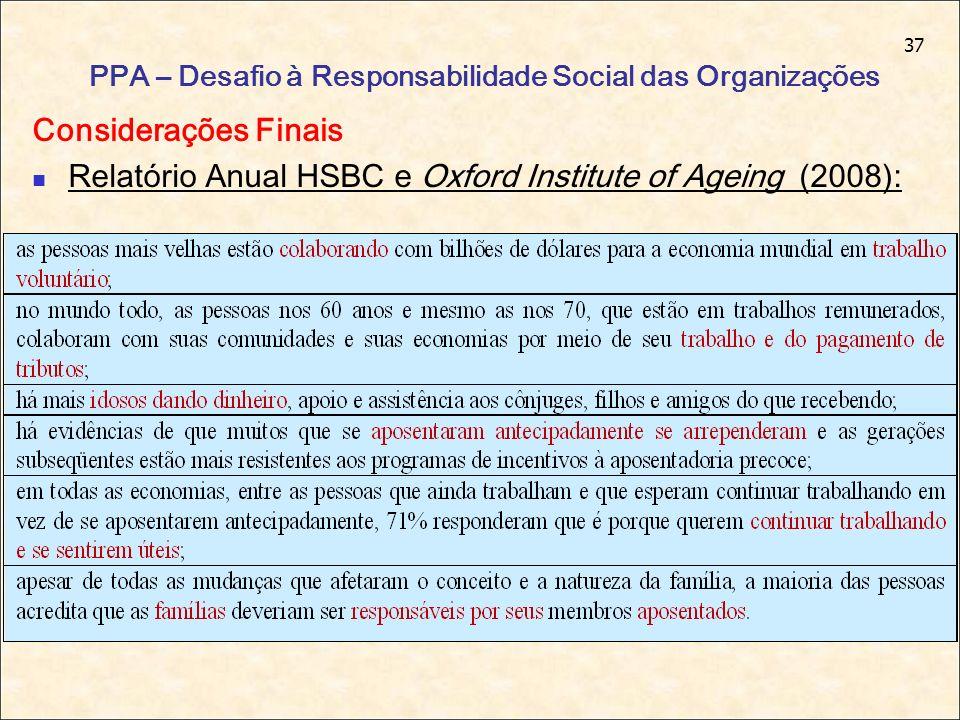 37 PPA – Desafio à Responsabilidade Social das Organizações Considerações Finais Relatório Anual HSBC e Oxford Institute of Ageing (2008):