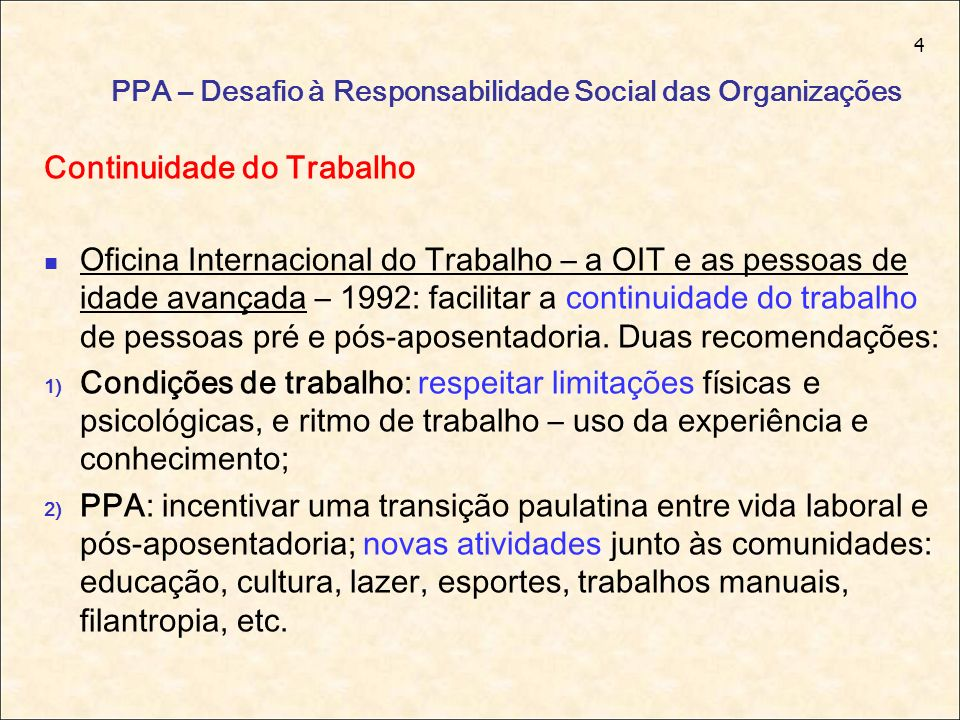 4 PPA – Desafio à Responsabilidade Social das Organizações Continuidade do Trabalho Oficina Internacional do Trabalho – a OIT e as pessoas de idade av