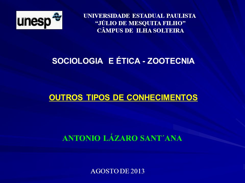 UNIVERSIDADE ESTADUAL PAULISTA JÚLIO DE MESQUITA FILHO CÂMPUS DE ILHA SOLTEIRA AGOSTO DE 2013 OUTROS TIPOS DE CONHECIMENTOS ANTONIO LÁZARO SANT´ANA SO