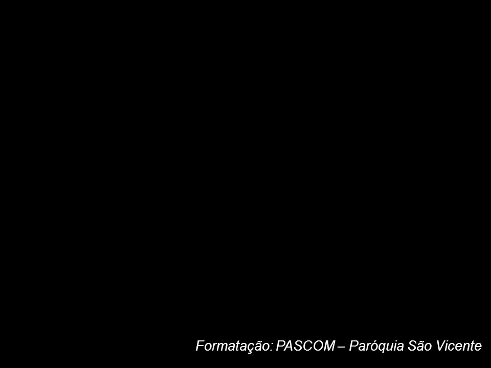 Formatação: PASCOM – Paróquia São Vicente