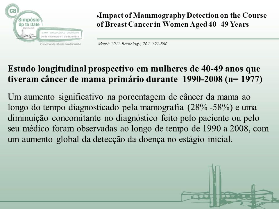 Impact of Mammography Detection on the Course of Breast Cancer in Women Aged 40–49 Years March 2012 Radiology, 262, 797-806. Estudo longitudinal prosp