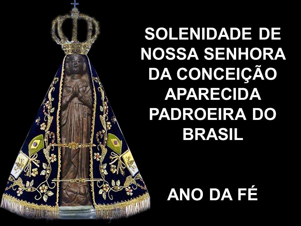 SOLENIDADE DE NOSSA SENHORA DA CONCEIÇÃO APARECIDA PADROEIRA DO BRASIL ANO DA FÉ