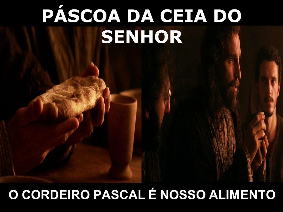 PÁSCOA DA CEIA DO SENHOR O CORDEIRO PASCAL É NOSSO ALIMENTO