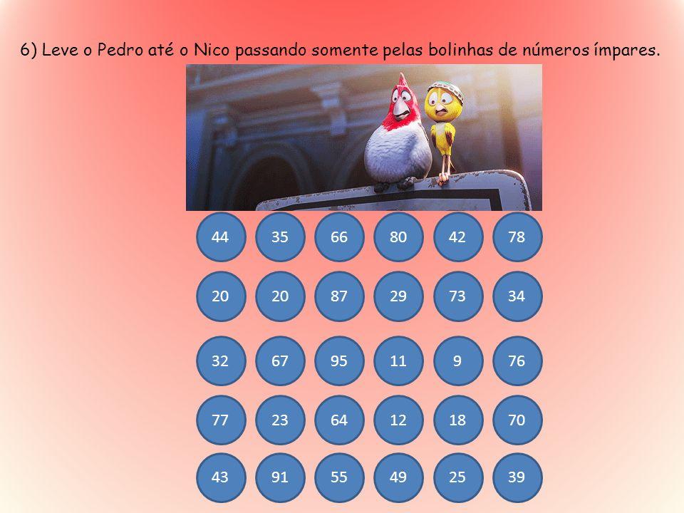 6) Leve o Pedro até o Nico passando somente pelas bolinhas de números ímpares. 443566804278 20 87297334 32679511976 772364121870 439155492539