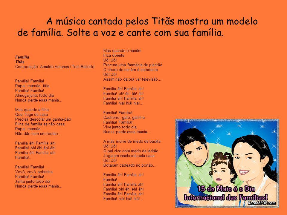 A música cantada pelos Titãs mostra um modelo de família.