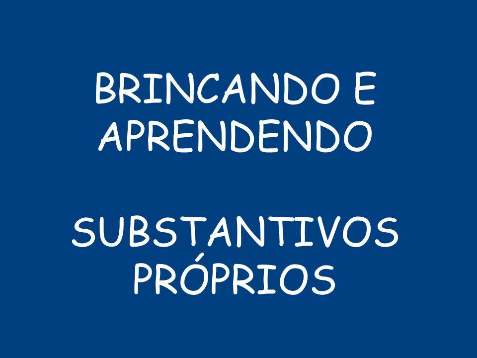 BRINCANDO E APRENDENDO SUBSTANTIVOS PRÓPRIOS