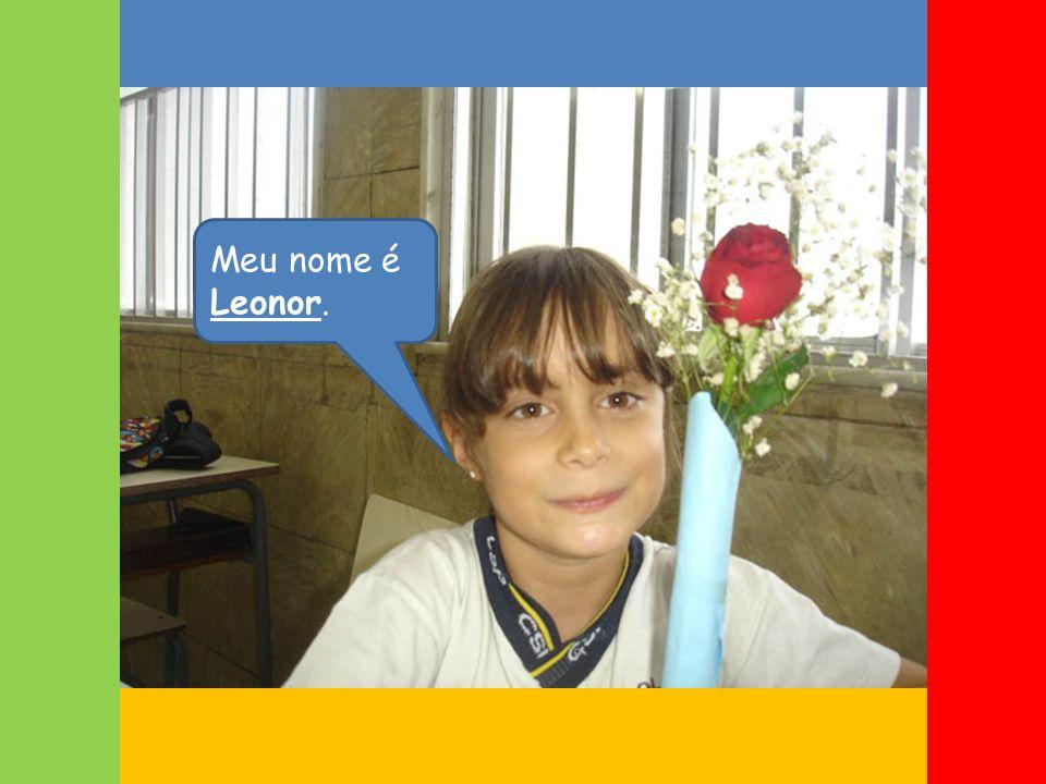 Meu nome é Leonor.