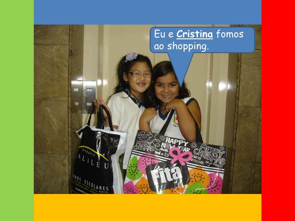 Eu e Cristina fomos ao shopping.