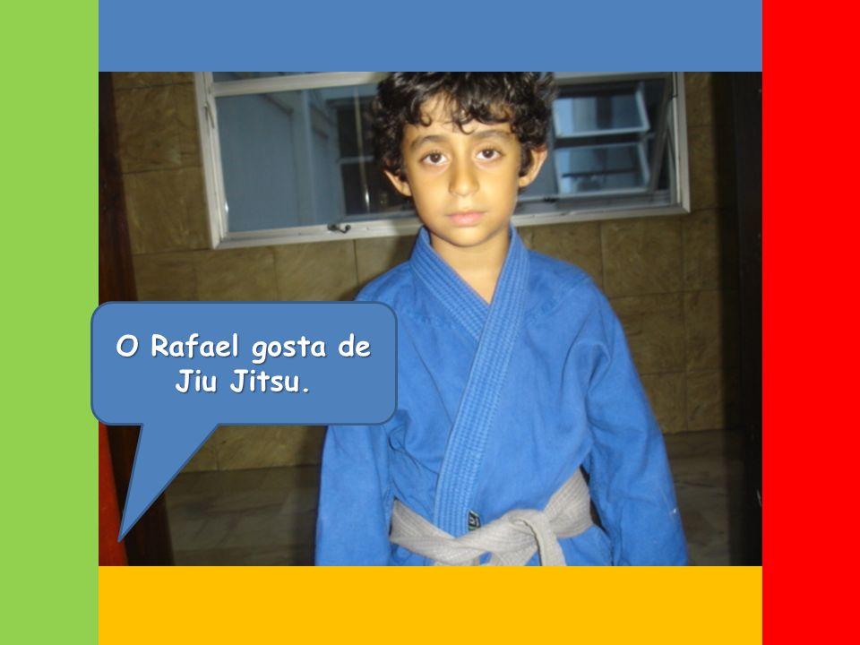 O Rafael gosta de Jiu Jitsu.