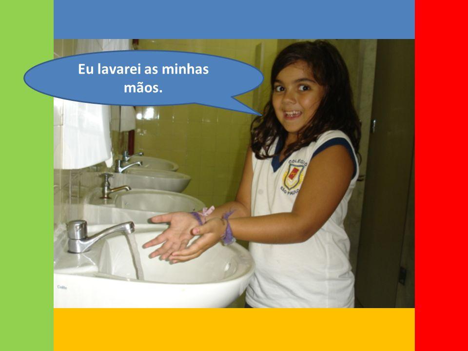 Eu lavarei as minhas mãos.