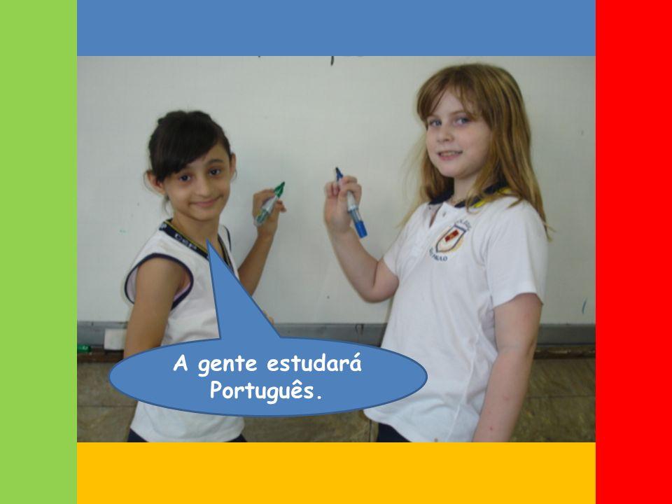 A gente estudará Português.