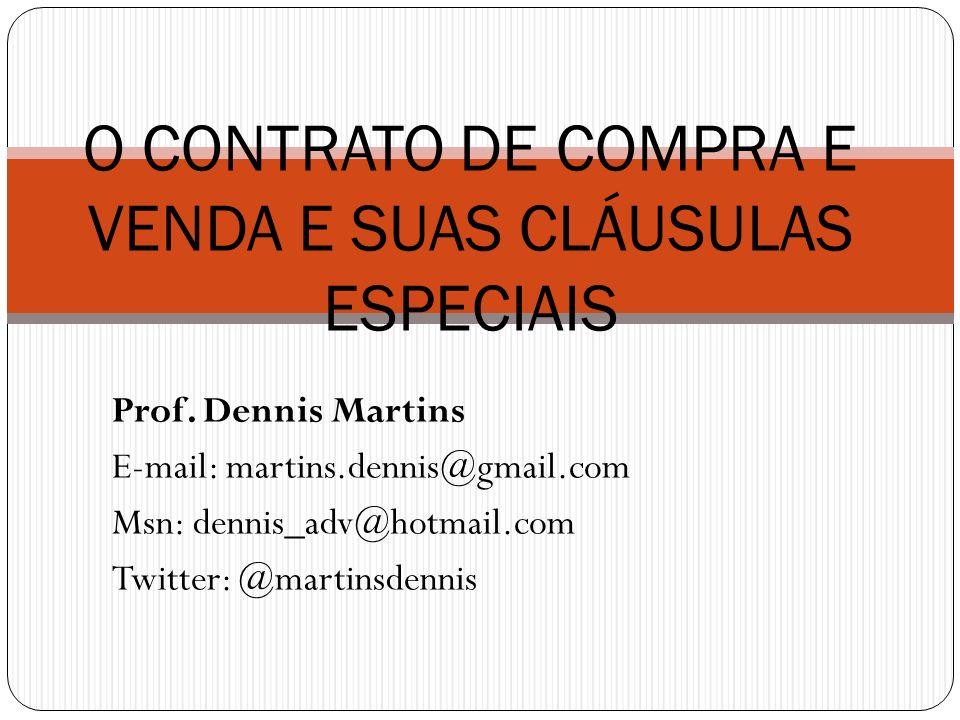 Prof. Dennis Martins E-mail: martins.dennis@gmail.com Msn: dennis_adv@hotmail.com Twitter: @martinsdennis O CONTRATO DE COMPRA E VENDA E SUAS CLÁUSULA
