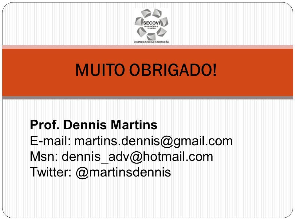 MUITO OBRIGADO! Prof. Dennis Martins E-mail: martins.dennis@gmail.com Msn: dennis_adv@hotmail.com Twitter: @martinsdennis